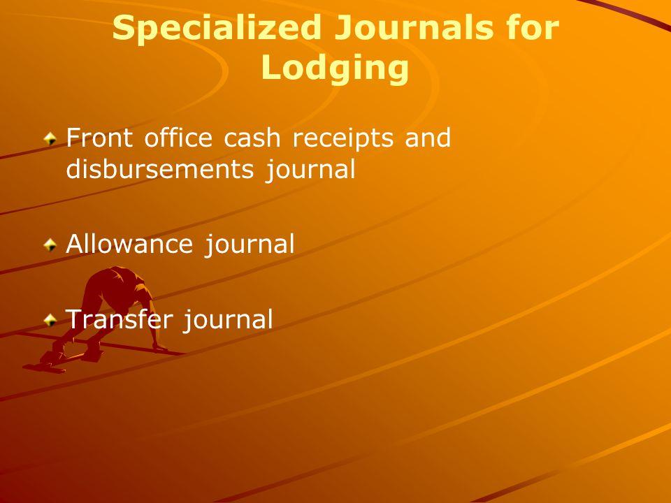 Specialized Journals for Lodging Front office cash receipts and disbursements journal Allowance journal Transfer journal