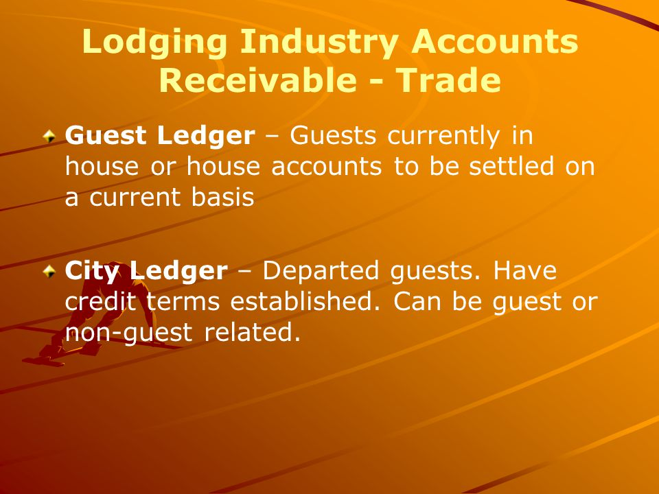 Lodging Industry Accounts Receivable - Trade Guest Ledger – Guests currently in house or house accounts to be settled on a current basis City Ledger – Departed guests.