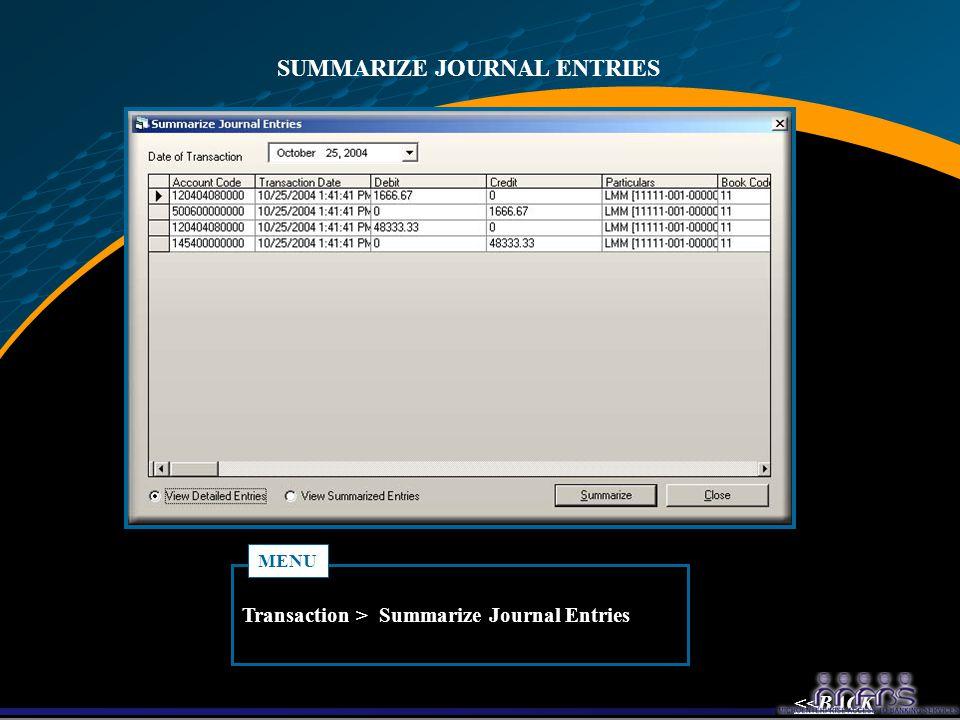 SUMMARIZE JOURNAL ENTRIES Transaction > Summarize Journal Entries MENU <<BACK