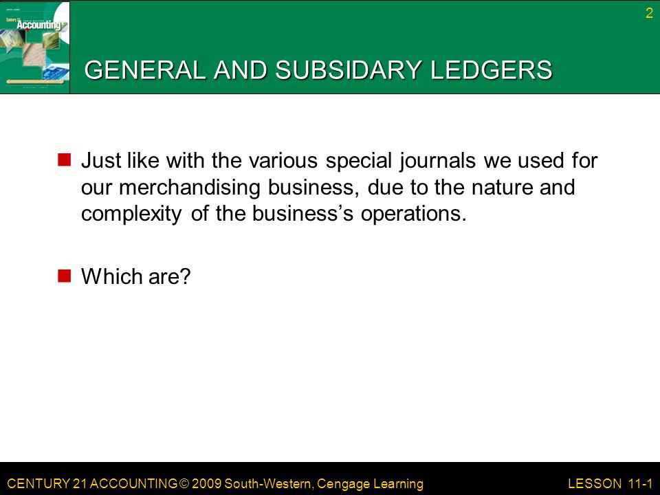 CENTURY 21 ACCOUNTING © 2009 South-Western, Cengage Learning 13 LESSON 11-1 COMPLETED ACCOUNTS PAYABLE LEDGER page 304