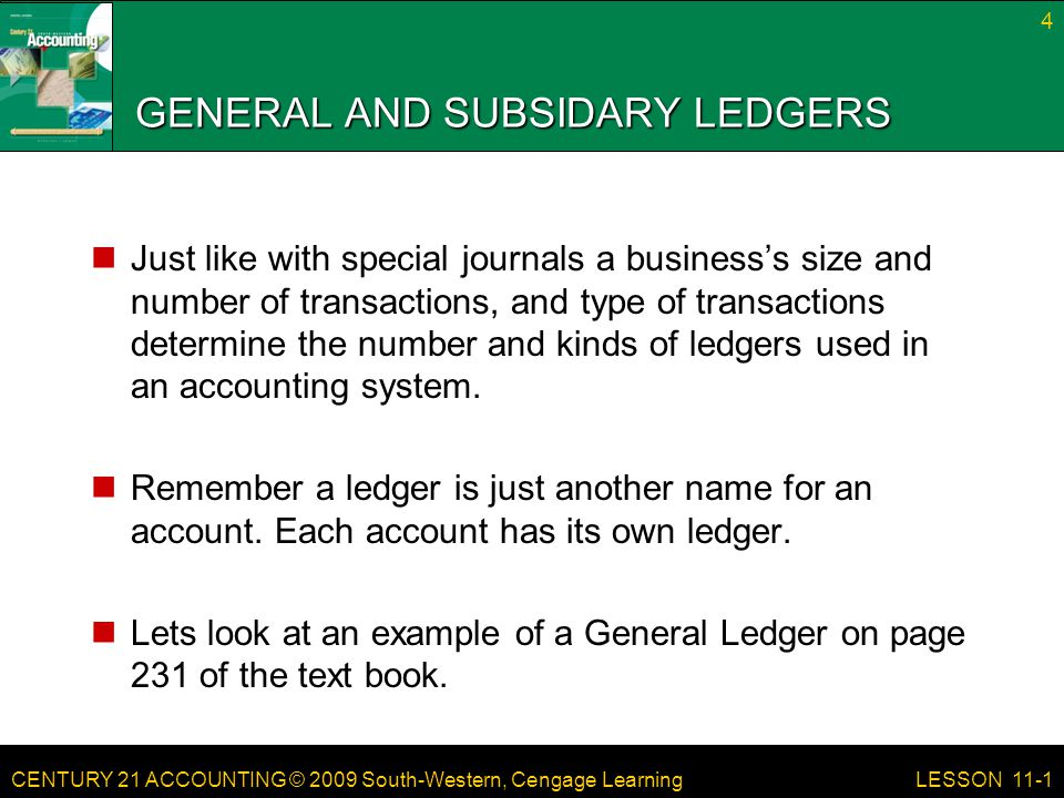 CENTURY 21 ACCOUNTING © 2009 South-Western, Cengage Learning GENERAL AND SUBSIDARY LEDGERS There are a lot of accounts.