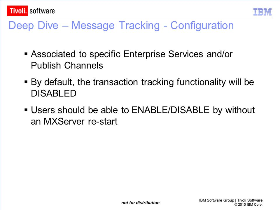 not for distribution Deep Dive – Message Tracking - Configuration  Associated to specific Enterprise Services and/or Publish Channels  By default, t