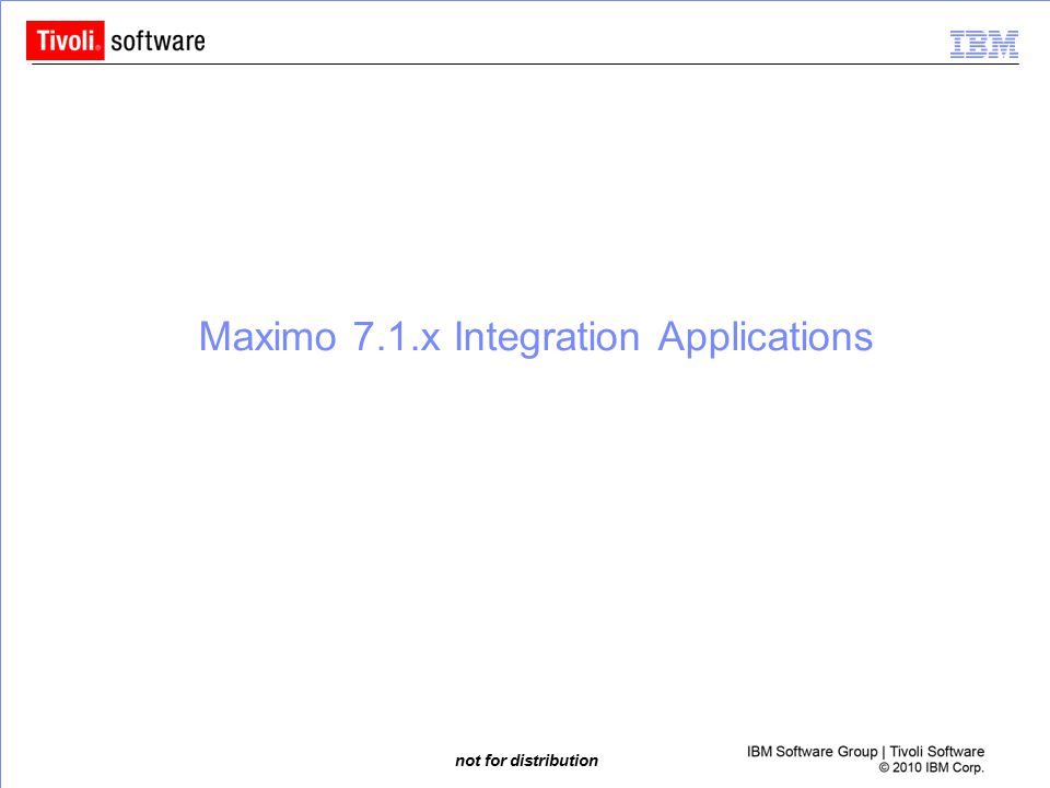 not for distribution Maximo 7.1.x Integration Applications