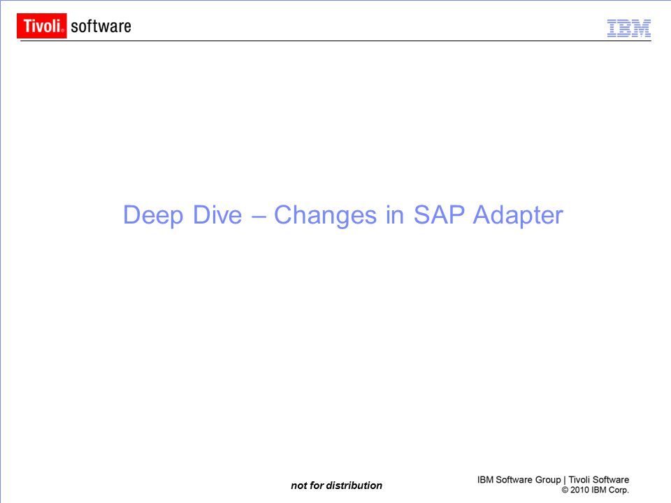 not for distribution Deep Dive – Changes in SAP Adapter