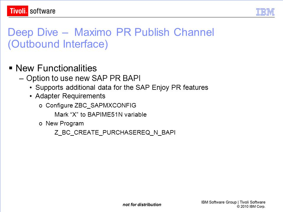 not for distribution Deep Dive – Maximo PR Publish Channel (Outbound Interface)  New Functionalities –Option to use new SAP PR BAPI Supports addition