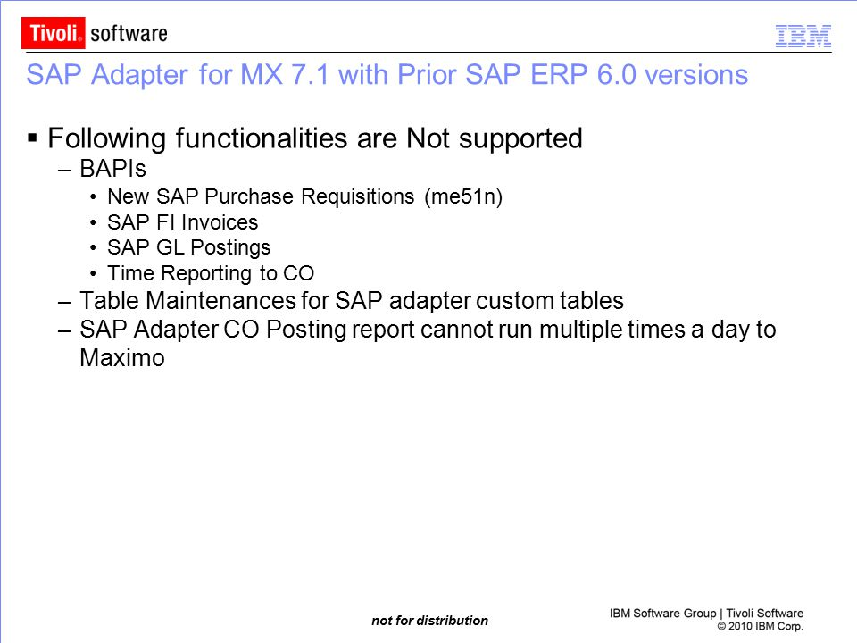 not for distribution SAP Adapter for MX 7.1 with Prior SAP ERP 6.0 versions  Following functionalities are Not supported –BAPIs New SAP Purchase Requ