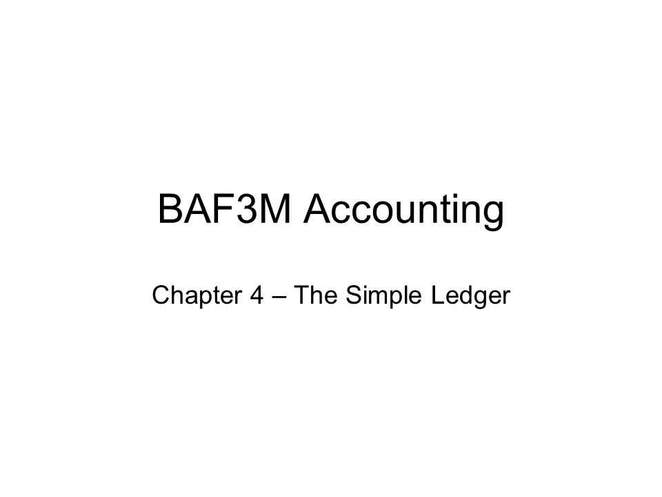 BAF3M Accounting Chapter 4 – The Simple Ledger