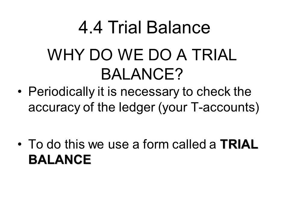 WHY DO WE DO A TRIAL BALANCE.