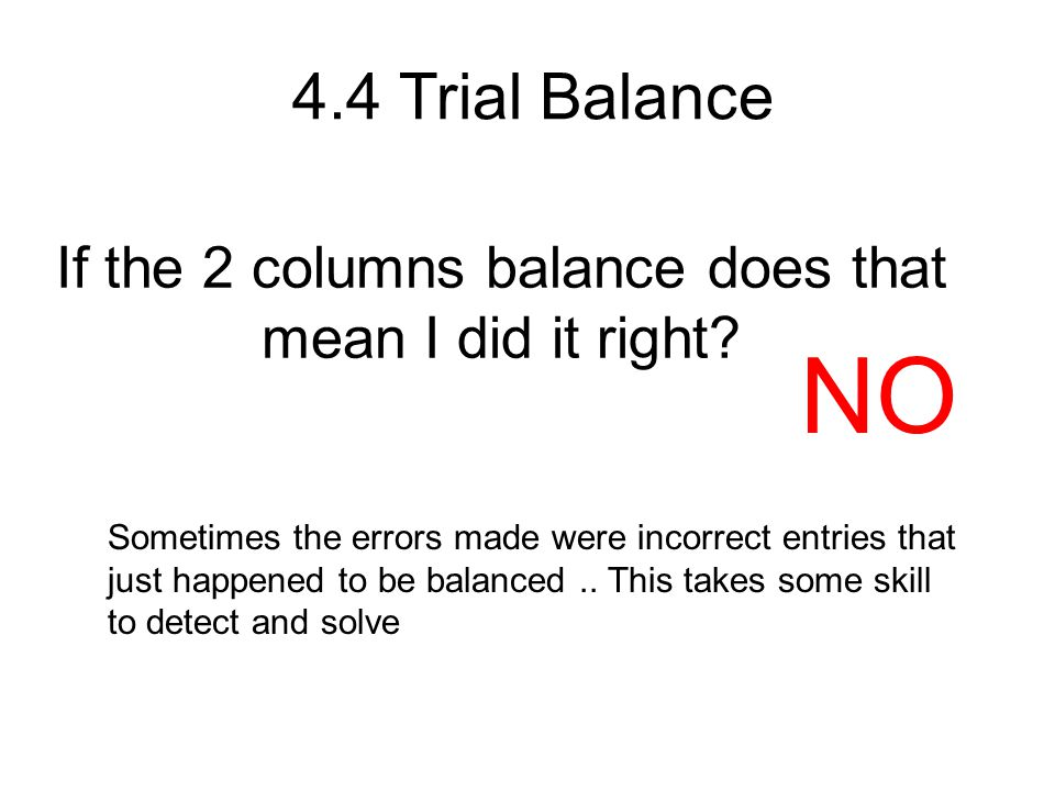 If the 2 columns balance does that mean I did it right.