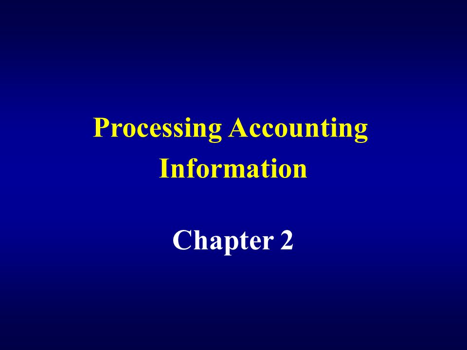 Processing Accounting Information Chapter 2