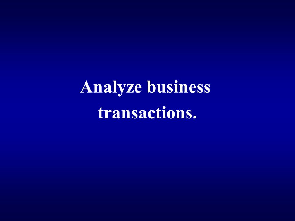 Analyze business transactions.