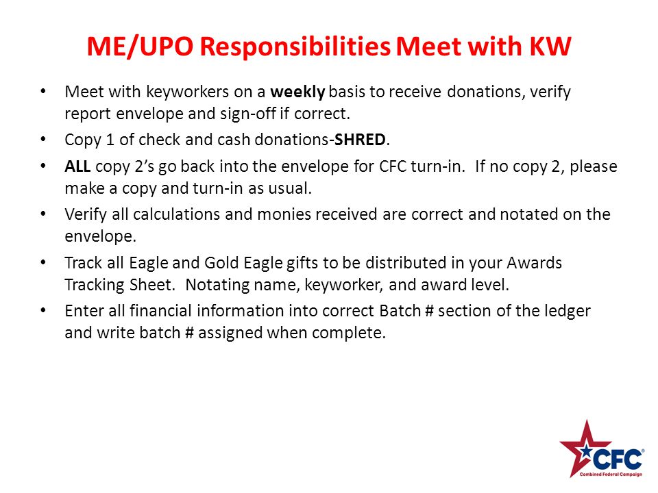 ME/UPO Responsibilities Meet with KW Meet with keyworkers on a weekly basis to receive donations, verify report envelope and sign-off if correct.