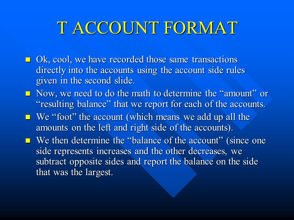 T ACCOUNT FORMAT Ok, cool, we have recorded those same transactions directly into the accounts using the account side rules given in the second slide.