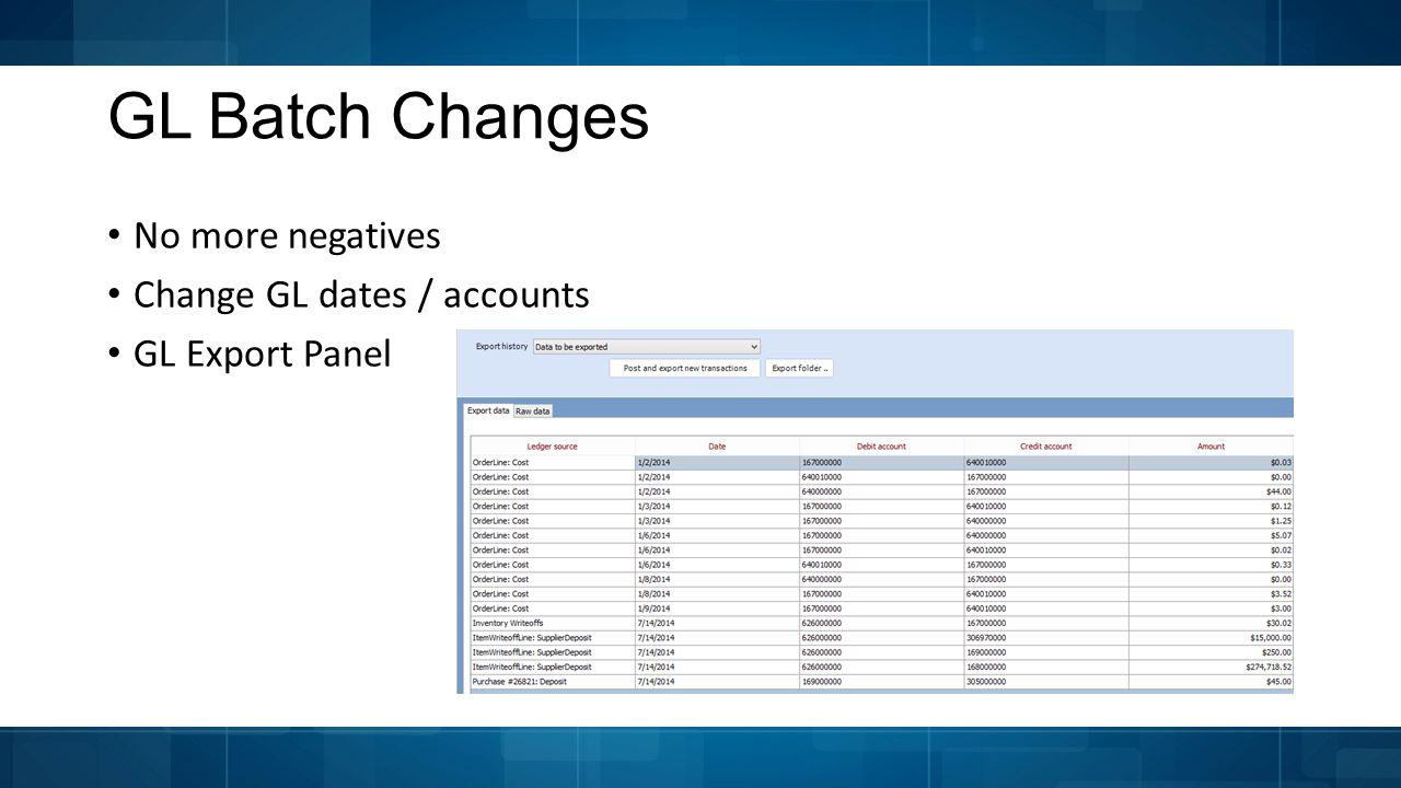 GL Batch Changes No more negatives Change GL dates / accounts GL Export Panel