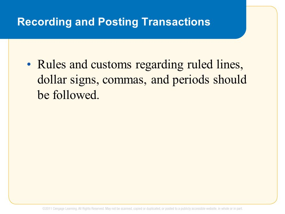 Recording and Posting Transactions Rules and customs regarding ruled lines, dollar signs, commas, and periods should be followed.