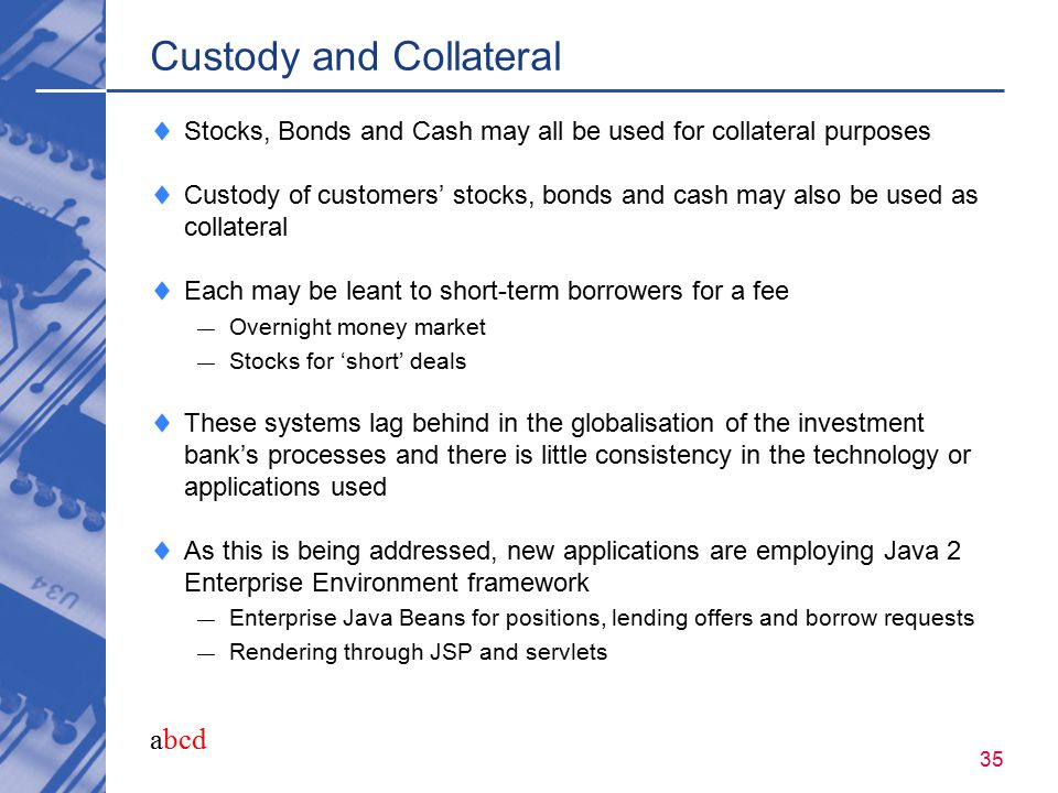 abcd 35 Custody and Collateral  Stocks, Bonds and Cash may all be used for collateral purposes  Custody of customers' stocks, bonds and cash may als