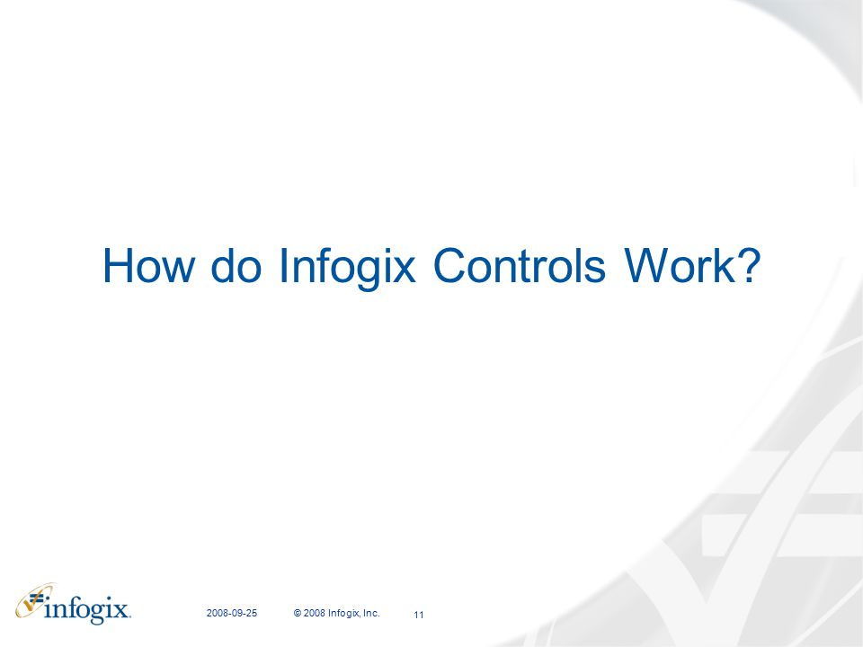2008-09-25 © 2008 Infogix, Inc. 11 How do Infogix Controls Work?