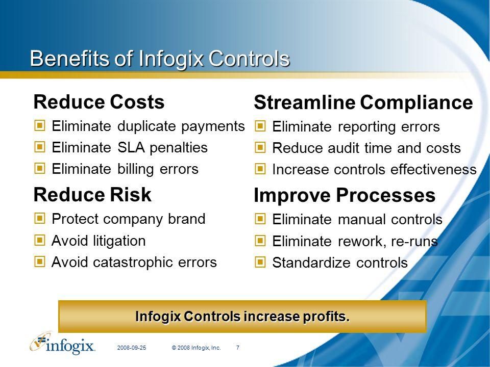2008-09-25© 2008 Infogix, Inc.7 Benefits of Infogix Controls Reduce Costs Eliminate duplicate payments Eliminate SLA penalties Eliminate billing error