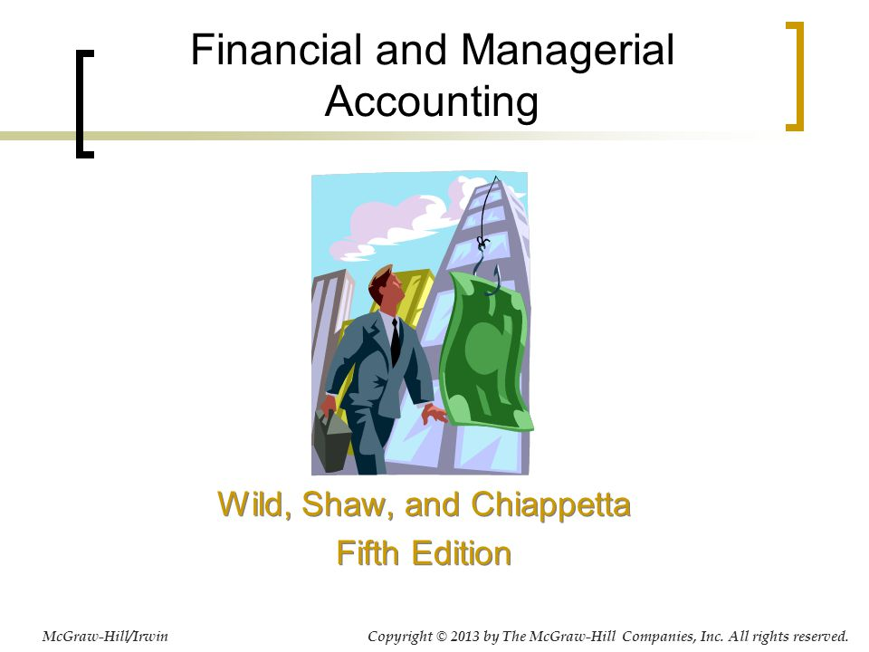 Financial and Managerial Accounting Wild, Shaw, and Chiappetta Fifth Edition Wild, Shaw, and Chiappetta Fifth Edition McGraw-Hill/Irwin Copyright © 20