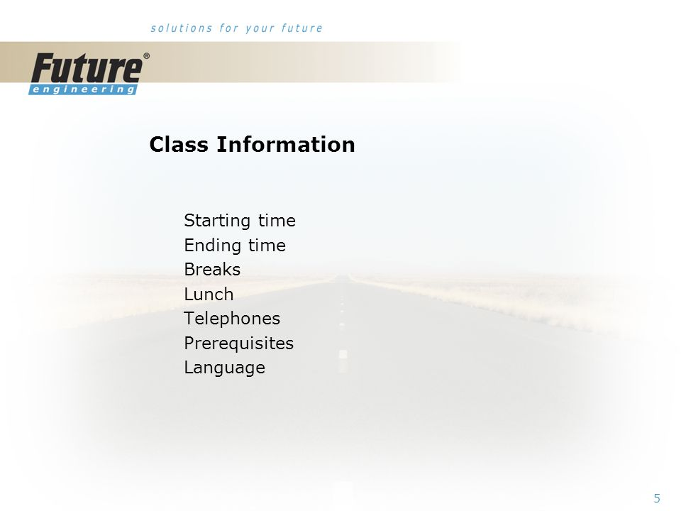 5 Class Information Starting time Ending time Breaks Lunch Telephones Prerequisites Language