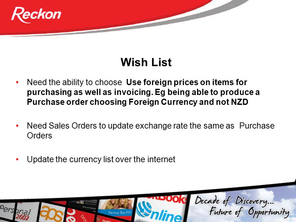 Wish List Need the ability to choose Use foreign prices on items for purchasing as well as invoicing. Eg being able to produce a Purchase order choosi