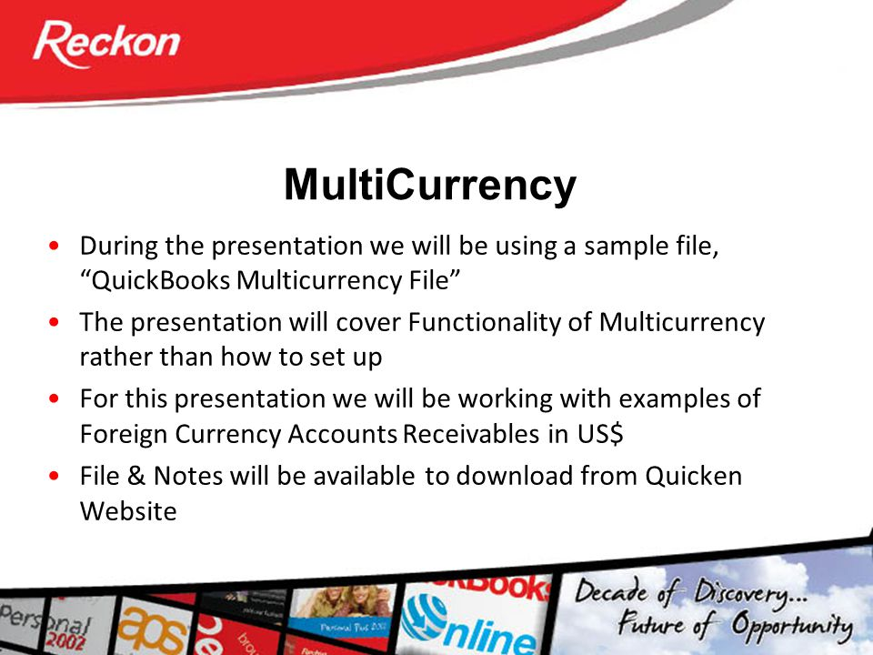 """MultiCurrency During the presentation we will be using a sample file, """"QuickBooks Multicurrency File"""" The presentation will cover Functionality of Mul"""