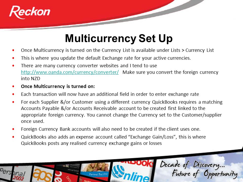 Multicurrency Set Up Once Multicurrency is turned on the Currency List is available under Lists > Currency List This is where you update the default E