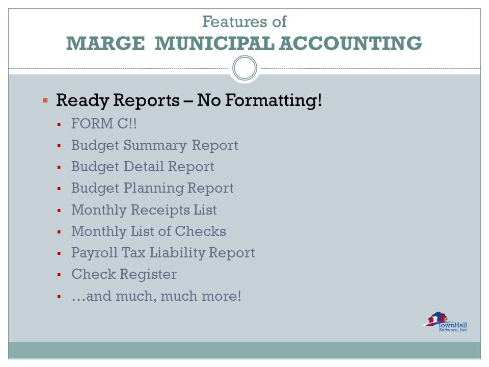 PAYROLL  Supports various municipal pensions  Up to 8 voluntary deductions per employee  Distributions are interfaced with MARGE General Ledger  Check Register printing  Payroll Distribution Journal printing  Proportionate Distribution of employer portion of Social Security, Medicare, Pension plans  Posts to General Ledger and Check Book  Uses Computer Checks