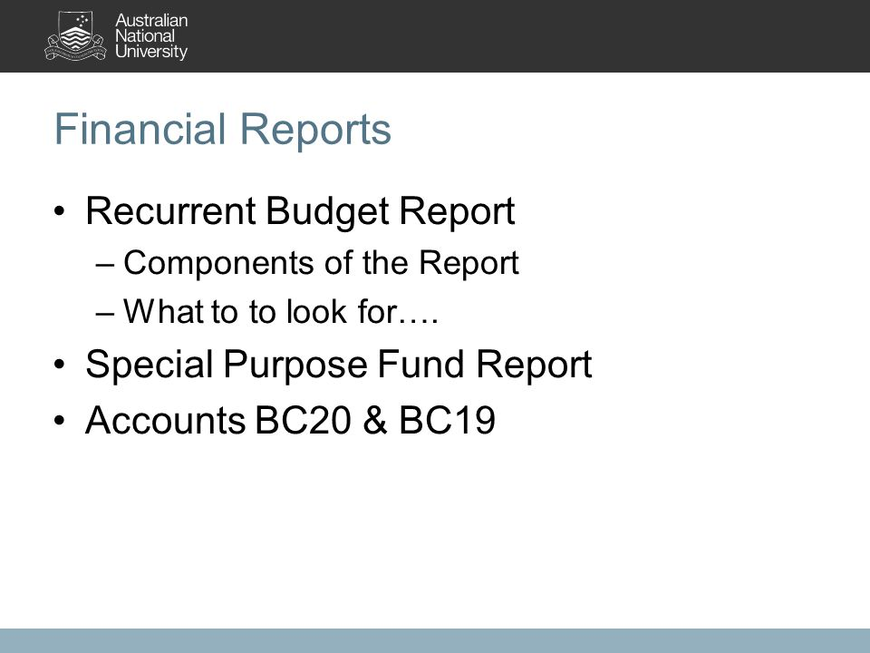 Financial Reports Recurrent Budget Report –Components of the Report –What to to look for…. Special Purpose Fund Report Accounts BC20 & BC19