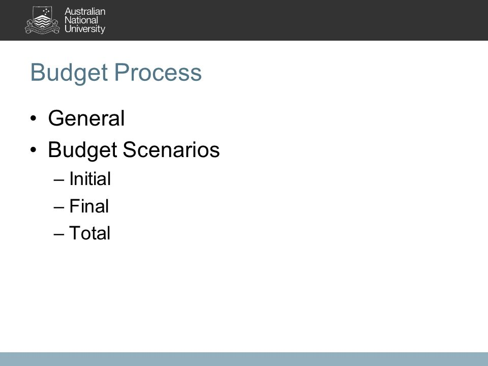 Budget Process General Budget Scenarios –Initial –Final –Total