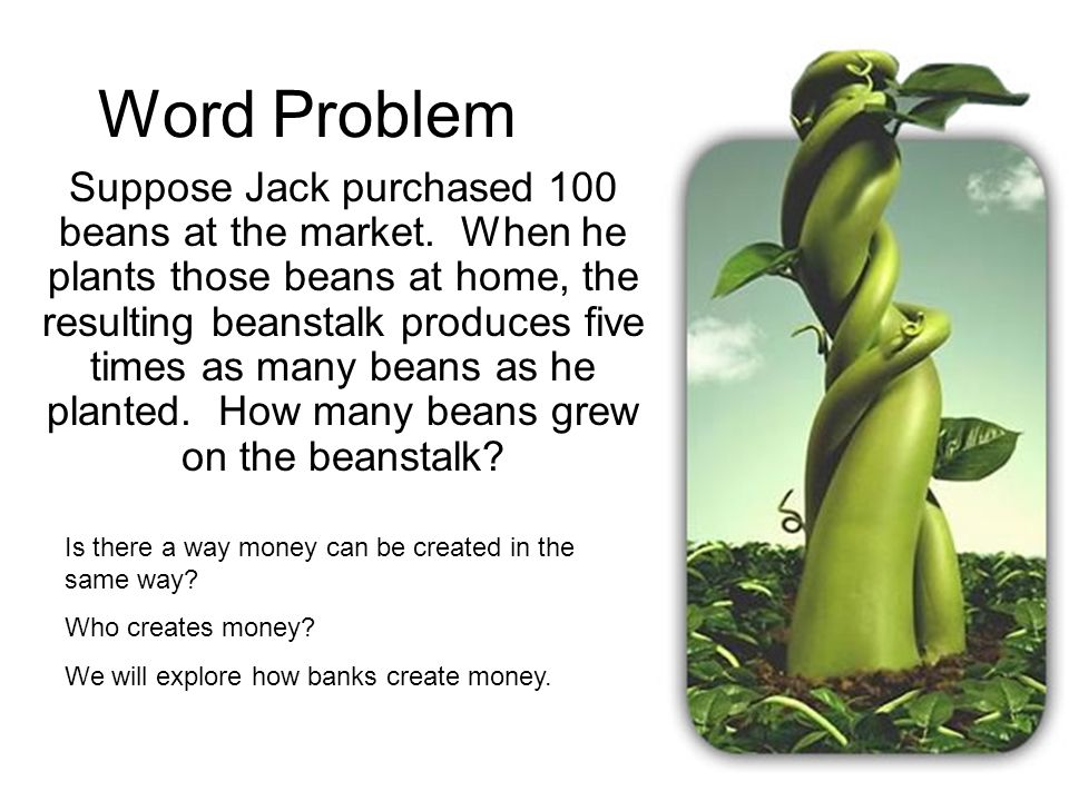 Word Problem Suppose Jack purchased 100 beans at the market.