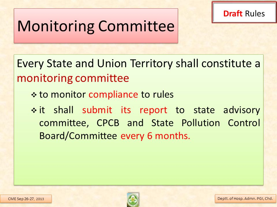 Monitoring Committee Every State and Union Territory shall constitute a monitoring committee  to monitor compliance to rules  it shall submit its report to state advisory committee, CPCB and State Pollution Control Board/Committee every 6 months.