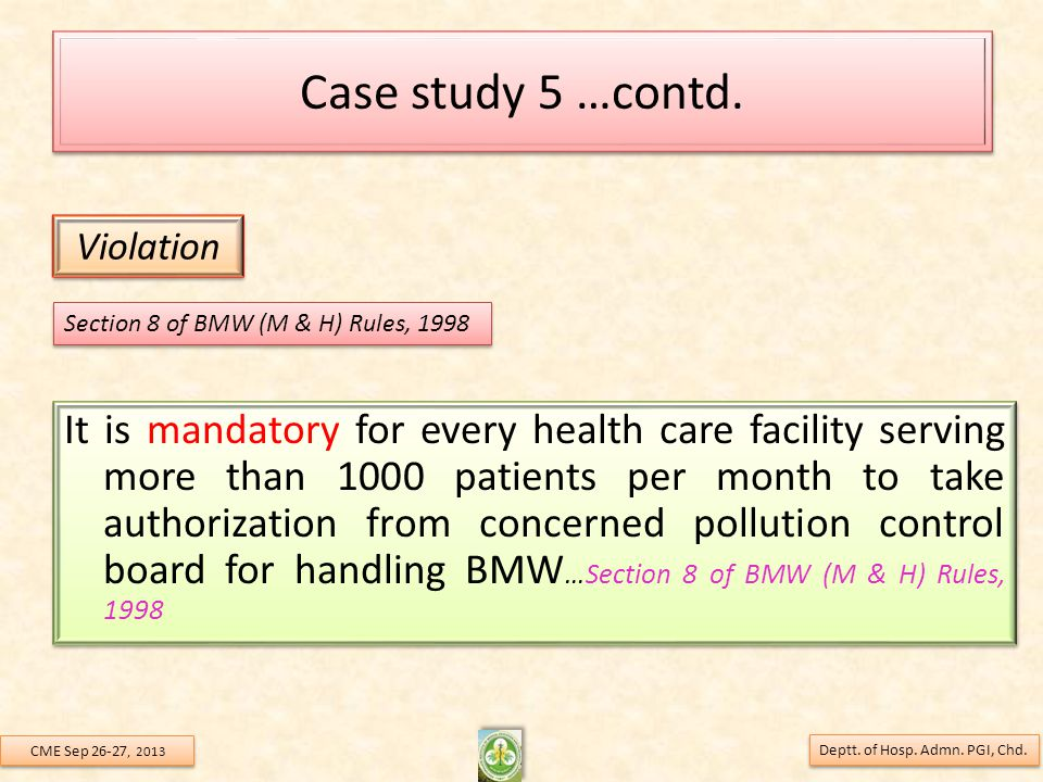 Case study 5 …contd. It is mandatory for every health care facility serving more than 1000 patients per month to take authorization from concerned pol