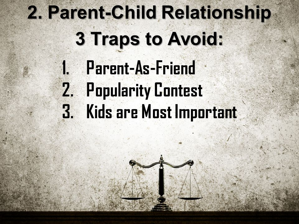 1.Parent-As-Friend 2.Popularity Contest 3.Kids are Most Important 2.