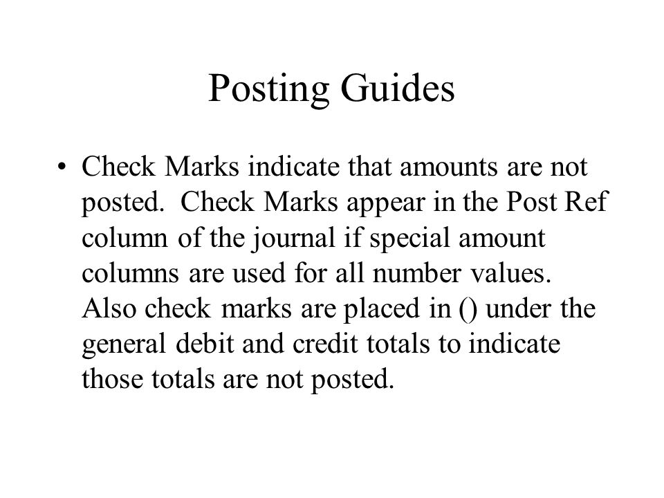 Posting Guides Check Marks indicate that amounts are not posted.