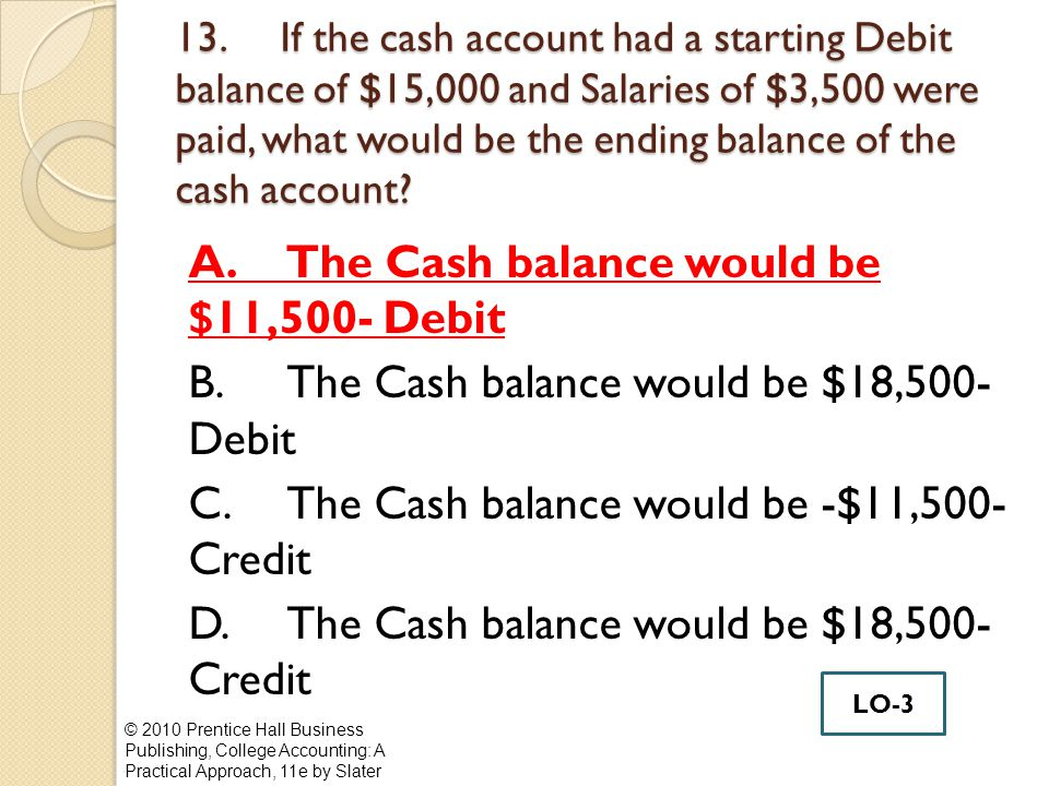 13.If the cash account had a starting Debit balance of $15,000 and Salaries of $3,500 were paid, what would be the ending balance of the cash account.