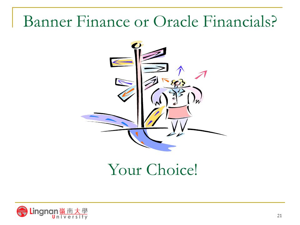 21 Banner Finance or Oracle Financials? Your Choice!