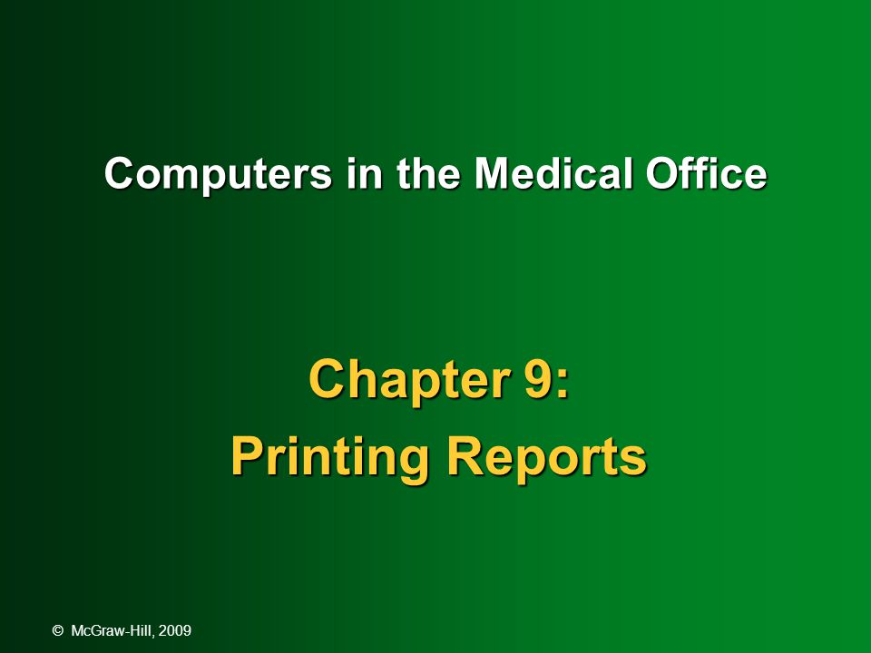 © McGraw-Hill, 2009 Reports in the Medical Office  Reports are an important tool in managing a medical practice  Information contained in the reports is key to the administrative and financial areas of a practice