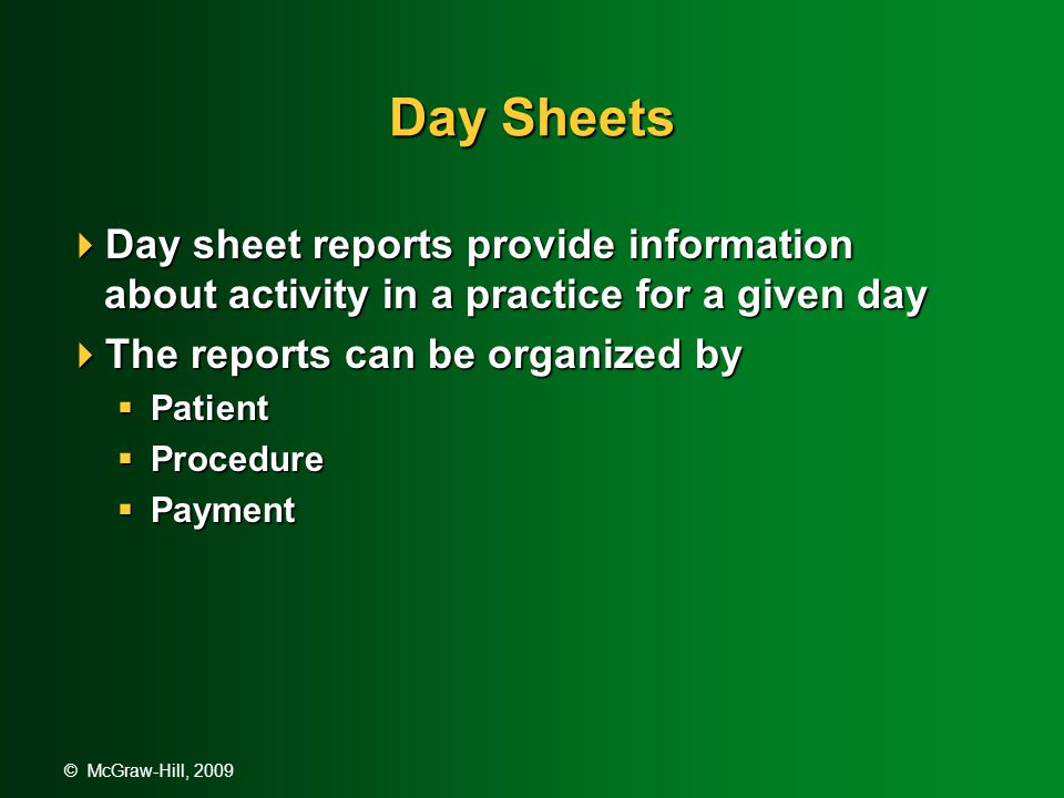 © McGraw-Hill, 2009 Patient Day Sheets  A Patient Day Sheet lists all transactions for a single day, listed in alphabetical order by a patient's chart number