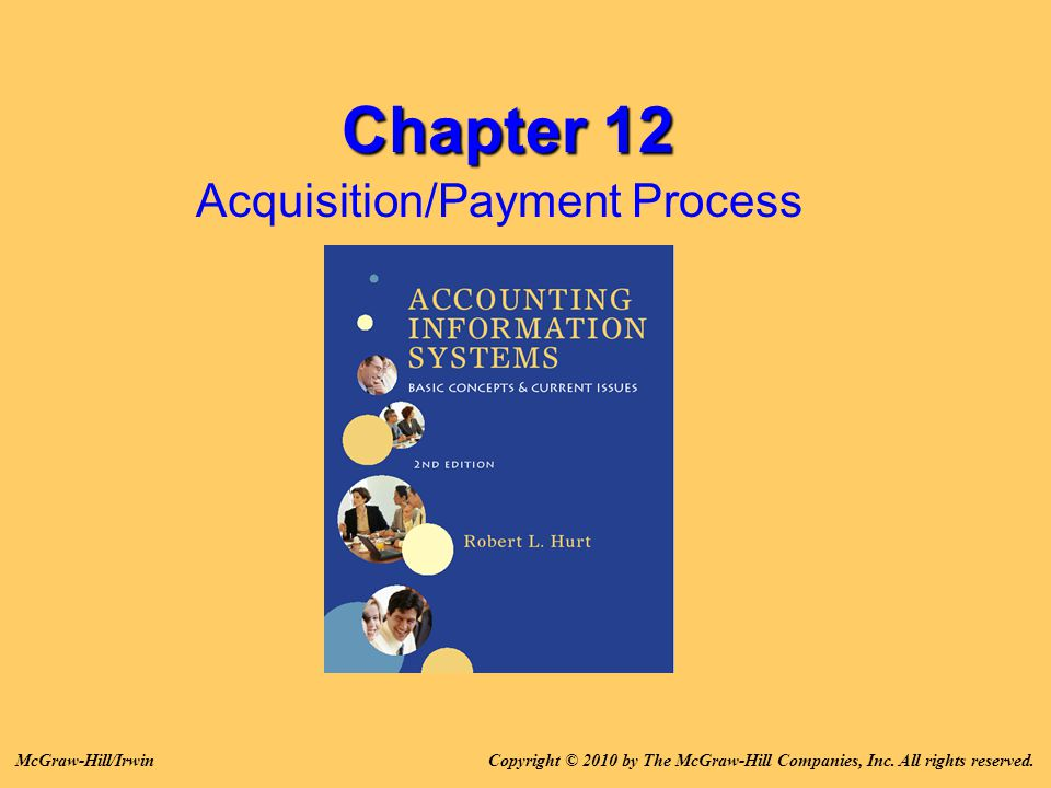 Chapter 12 Acquisition/Payment Process Copyright © 2010 by The McGraw-Hill Companies, Inc. All rights reserved.McGraw-Hill/Irwin