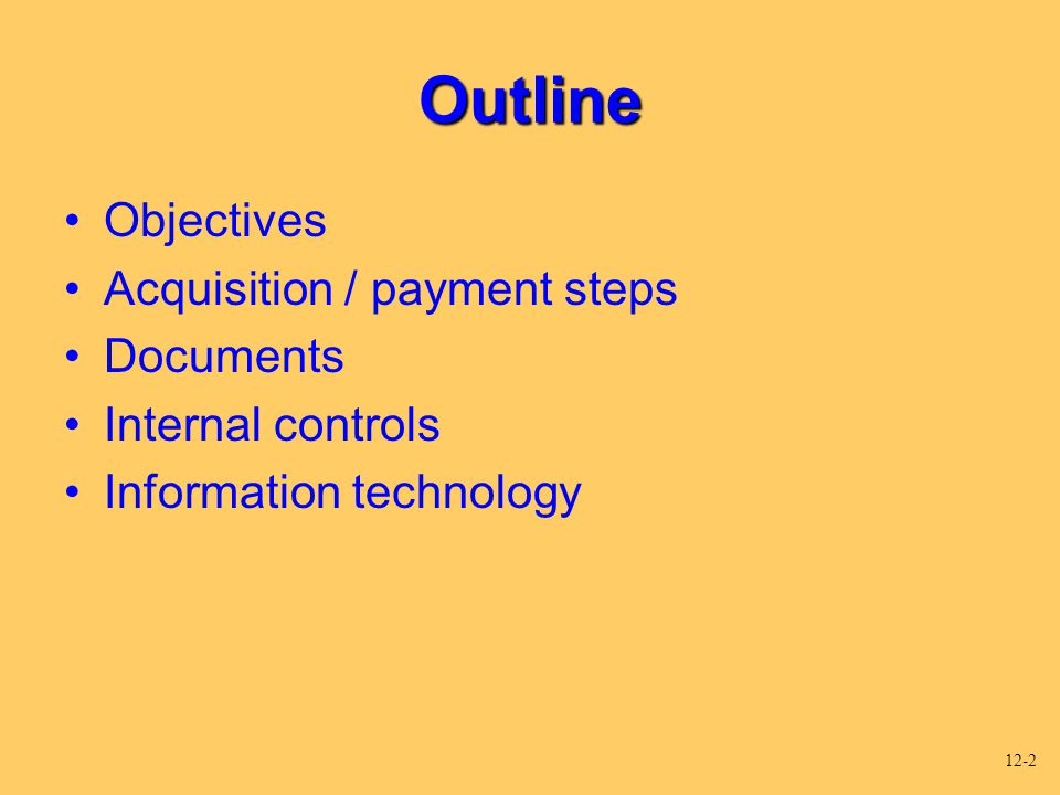 Outline Objectives Acquisition / payment steps Documents Internal controls Information technology 12-2