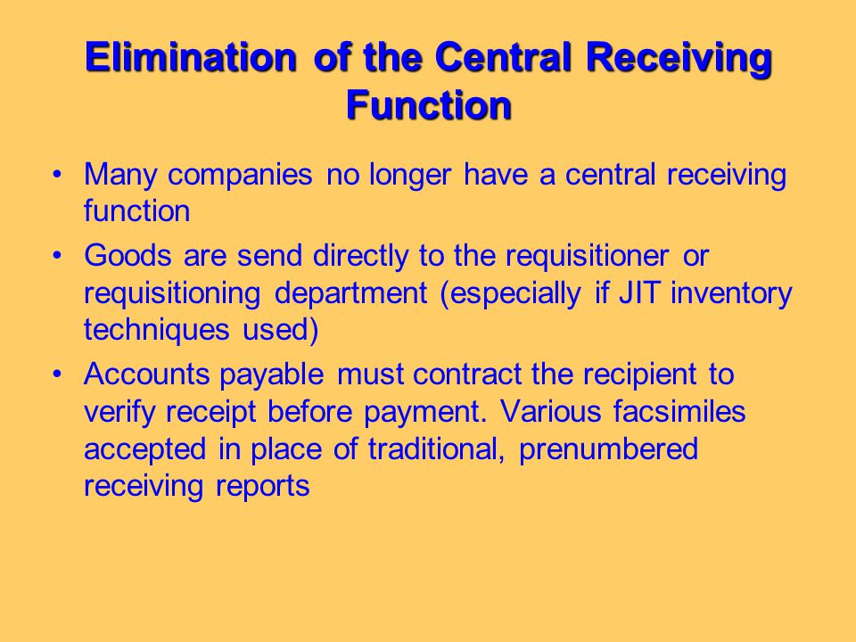 Elimination of the Central Receiving Function Many companies no longer have a central receiving function Goods are send directly to the requisitioner