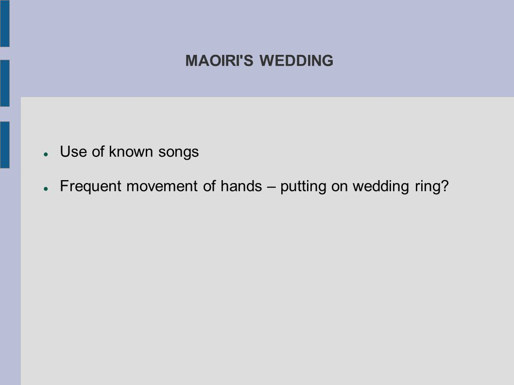 MAOIRI'S WEDDING Use of known songs Frequent movement of hands – putting on wedding ring?