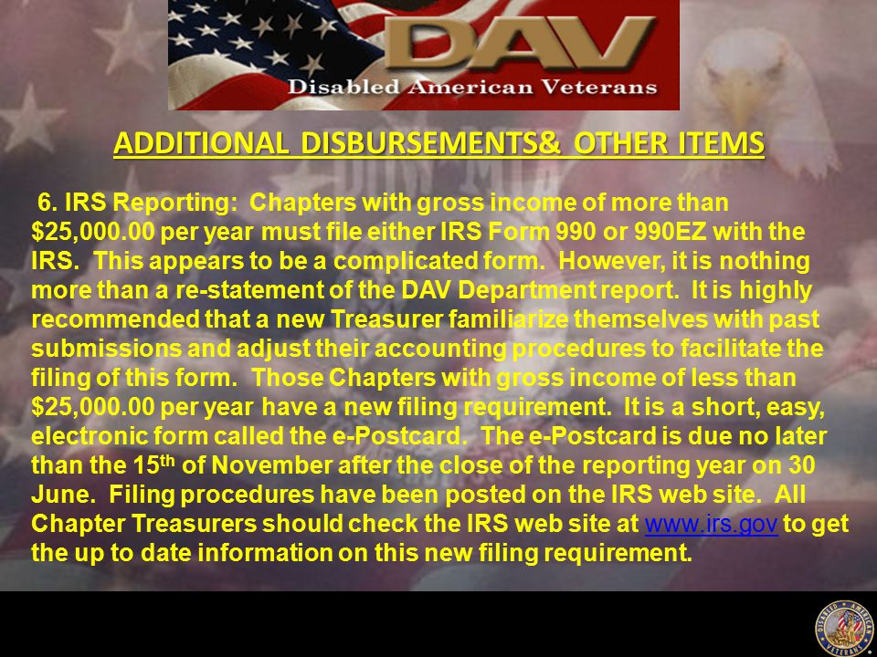 ADDITIONAL DISBURSEMENTS& OTHER ITEMS 6. IRS Reporting: Chapters with gross income of more than $25,000.00 per year must file either IRS Form 990 or 9