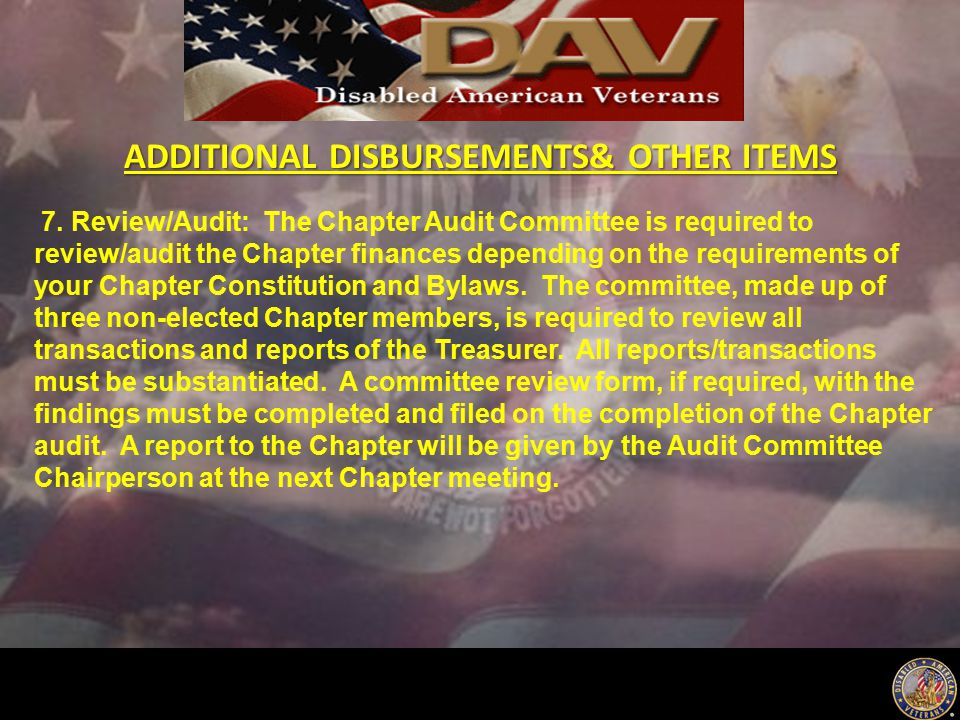 ADDITIONAL DISBURSEMENTS& OTHER ITEMS 7. Review/Audit: The Chapter Audit Committee is required to review/audit the Chapter finances depending on the r