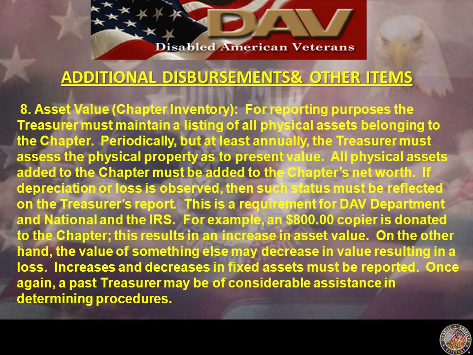 ADDITIONAL DISBURSEMENTS& OTHER ITEMS 8. Asset Value (Chapter Inventory): For reporting purposes the Treasurer must maintain a listing of all physical