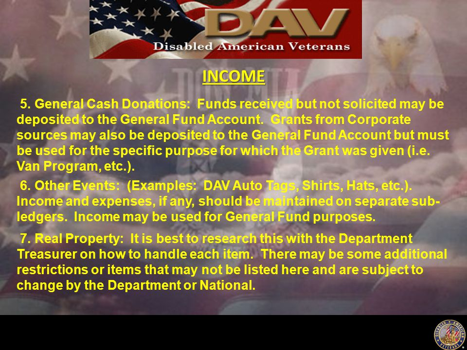INCOME 5. General Cash Donations: Funds received but not solicited may be deposited to the General Fund Account. Grants from Corporate sources may als