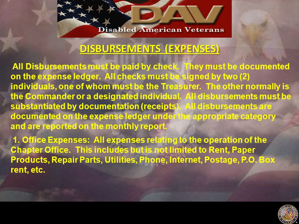 DISBURSEMENTS (EXPENSES) All Disbursements must be paid by check. They must be documented on the expense ledger. All checks must be signed by two (2)