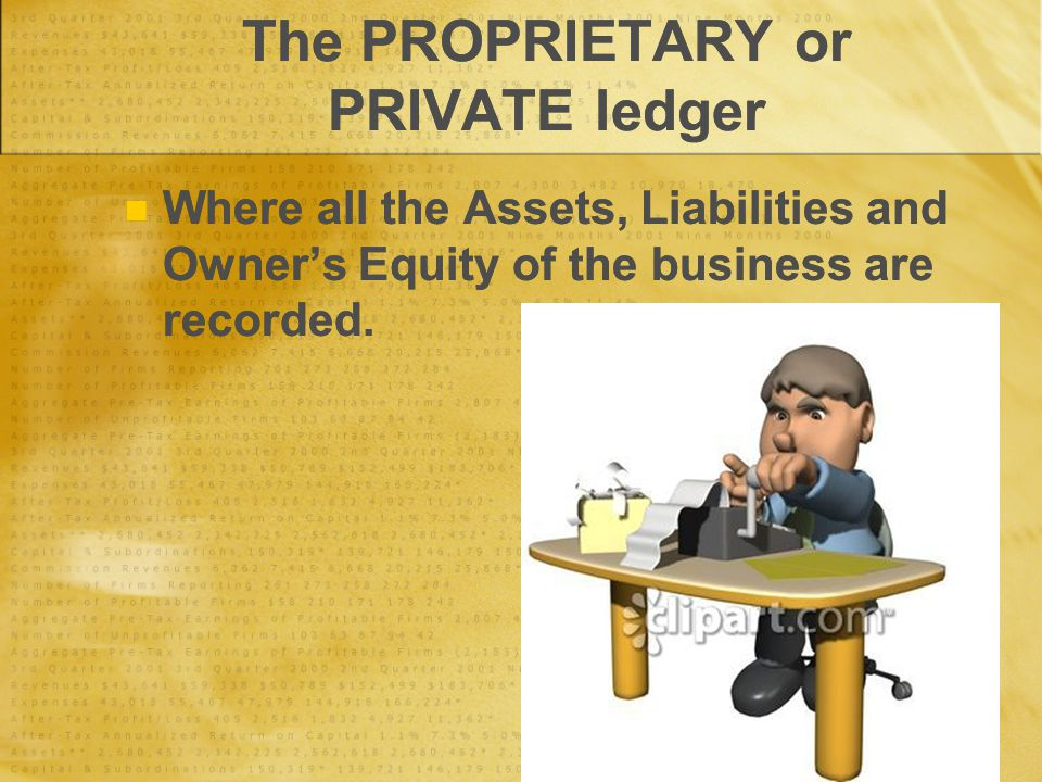 The PROPRIETARY or PRIVATE ledger Where all the Assets, Liabilities and Owner's Equity of the business are recorded.