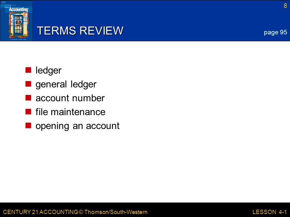 CENTURY 21 ACCOUNTING © Thomson/South-Western FEBRUARY 19, 2013 29 LESSON 4-1 EQ: Why is it necessary to post to a general ledger.
